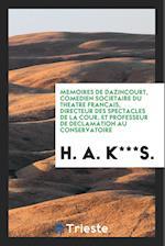 Memoires de Dazincourt, Comedien Societaire Du Theatre Francais, Directeur Des Spectacles de la Cour, Et Professeur de Declamation Au Conservatoire