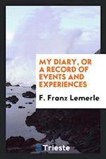 My Diary, or a Record of Events and Experiences