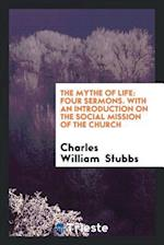 The Mythe of Life: Four Sermons. With an Introduction on the Social Mission of the Church