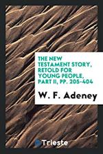 The New Testament Story, Retold for Young People, Part II, pp. 205-404