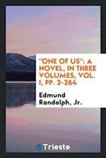 """One of Us"": A Novel, in Three Volumes, Vol. I, pp. 3-264"