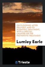 On Flooding after Delivery and Its Scientific Treatment, with a Special Chapter on the Preventive Treatment