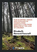 Our Glorified. Poems and Passages of Consolation Especially for Those Bereaved by the Loss of Children af Elizabeth Howard Foxcroft