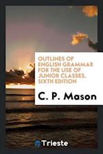 Outlines of English Grammar for the Use of Junior Classes. Sixth Edition