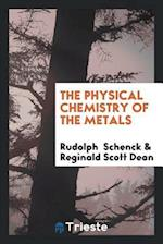 The Physical Chemistry of the Metals af Reginald Scott Dean, Rudolph Schenck