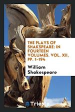 The Plays of Shakspeare: In Fourteen Volumes. Vol. XII, pp. 1-194