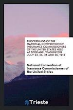 Proceedings of the National Convention of Insurance Commissioners of the United States Held at Spokane, Washigton July 23, 24, 25 and 26, 1912