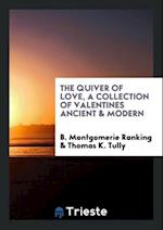 The Quiver of Love, a Collection of Valentines Ancient & Modern af B. Montgomerie Ranking, Thomas K. Tully