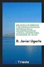 Biblioteca De Derecho y De Ciencias Sociales. Reformas en la Administración de Justicia Apuntes para Su Estudio, pp. 10-237