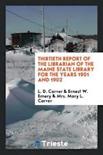 Thirtieth Report of the Librarian of the Maine State Library for the Years 1901 and 1902