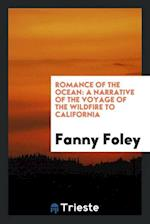 Romance of the Ocean: a Narrative of the Voyage of the Wildfire to California