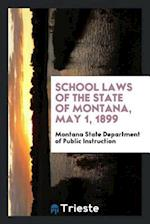 School Laws of the State of Montana, May 1, 1899