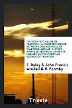 The Scientific Value of Tradition: A Correspondence Between Lord Arundell of Wardour and Mr. E. Ryley; With a Letter from the Rev. H. Formby on the Ch