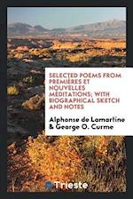 Selected Poems from Premières Et Nouvelles Méditations; With Biographical Sketch and Notes