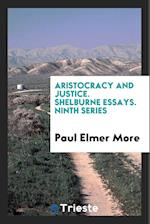Aristocracy and Justice. Shelburne Essays. Ninth Series