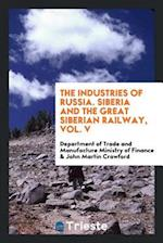 The Industries of Russia. Siberia and the Great Siberian Railway, Vol. V