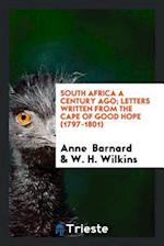 South Africa a Century Ago; Letters Written from the Cape of Good Hope (1797-1801) af Anne Barnard, W. H. Wilkins