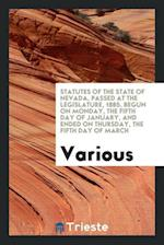 Statutes of the State of Nevada, Passed at the Legislature, 1885, Begun on Monday, the Fifth Day of January, and Ended on Thursday, the Fifth Day of M