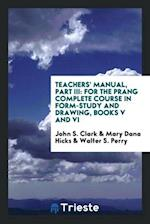Teachers' Manual, Part III: For the Prang Complete Course in Form-Study and Drawing, Books V and VI