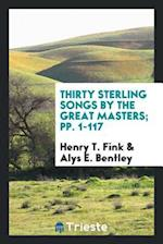 Thirty Sterling Songs by the Great Masters; pp. 1-117