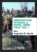 Through War to Peace: A Novel. Three Vols. Vol. I