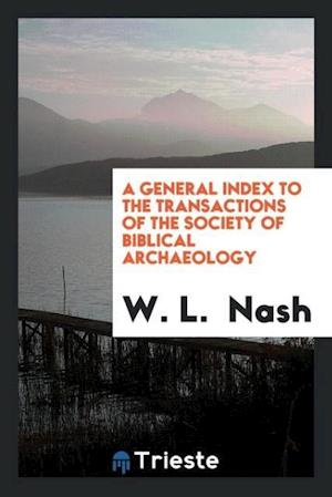 A General Index to the Transactions of the Society of Biblical Archaeology