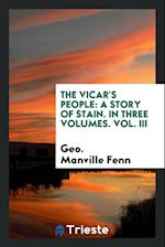 The Vicar's People: A Story of Stain. In Three Volumes. Vol. III af Geo. Manville Fenn