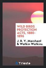 Wild Birds Protection Acts, 1880-1896 af Watkin Watkins, J. R. V. Marchant