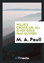 Willie's Choice; Or, All Is Not Gold That Glitters