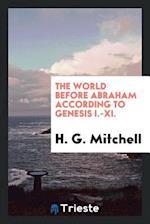 The World Before Abraham According to Genesis I.-XI.