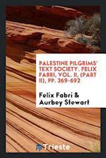 Palestine Pilgrims' Text Society. Felix Fabri, Vol. II, (Part II), pp. 369-692