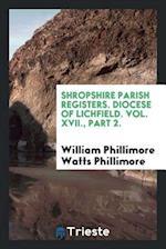 Shropshire Parish registers. Diocese of Lichfield. Vol. XVII., Part 2.