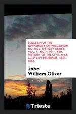 Bulletin of the University of Wisconsin No. 844, History Series, Vol. 4, No. 1, pp. 1-120. History of the Civil War Military Pensions, 1861-1865.