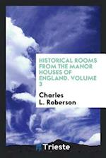 Historical rooms from the manor houses of England. Volume 3