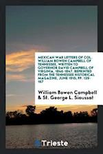 Mexican War Letters of Col. William Bowen Campbell of Tennessee, Written to Governor David Campbell of Virginia, 1846-1847. Reprinted from the Tenness af William Bowen Campbell, St. George L. Sioussat
