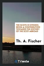 The Scots in Sweden, Being a Contribution Towards the History of the Scot Abroad