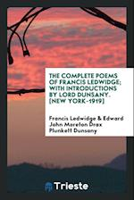 The Complete Poems of Francis Ledwidge; With Introductions by Lord Dunsany. [New York-1919]