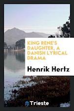 King Rene's daughter, a Danish lyrical drama