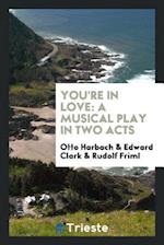 You're in love: a musical play in two acts