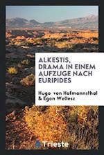 Alkestis, Drama in Einem Aufzuge Nach Euripides af Egon Wellesz, Hugo Von Hofmannsthal