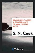 Broken Promises. A Temperance Drama, in Five Acts