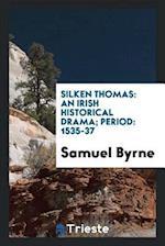 Silken Thomas: An Irish Historical Drama; Period: 1535-37 af Samuel Byrne