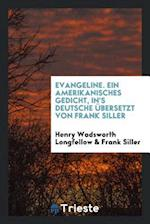 Evangeline. Ein Amerikanisches Gedicht, In's Deutsche Ubersetzt Von Frank Siller