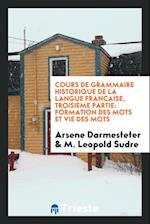 Cours de Grammaire Historique de la Langue Francaise, Troisieme Partie
