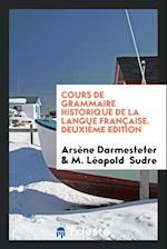 Cours de Grammaire Historique de la Langue Francaise. Deuxieme Edition