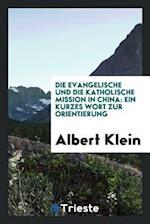 Die Evangelische Und Die Katholische Mission in China af Albert Klein