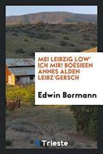 Mei Leibzig Low' Ich Mir! Boesieen Annes Alden Leibz'gersch