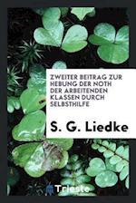 Zweiter Beitrag Zur Hebung Der Noth Der Arbeitenden Klassen Durch Selbsthilfe af S. G. Liedke