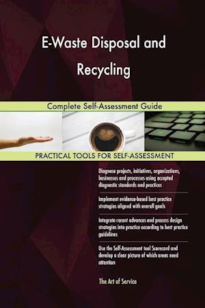 E-Waste Disposal and Recycling: Complete Self-Assessment Guide