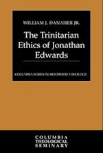 The Trinitarian Ethics of Jonathan Edwards (Columbia Series in Reformed Theology)